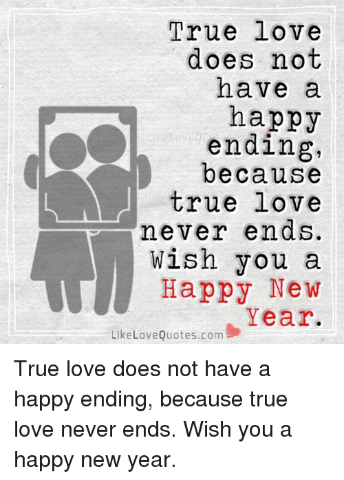 True Love Does Not Have A Happy Ending Because True Love Never Ends