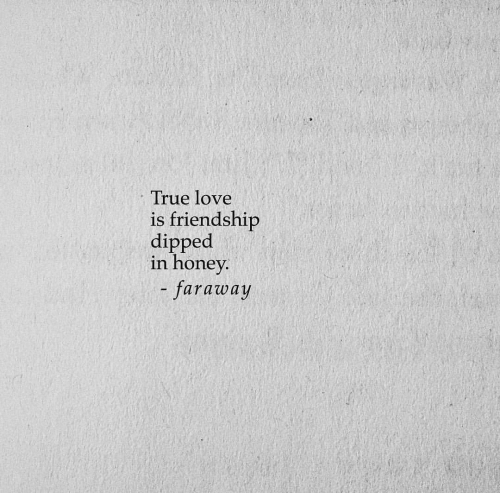 Love, True, and Friendship: True love  is friendship  dipped  in honey  - faraway