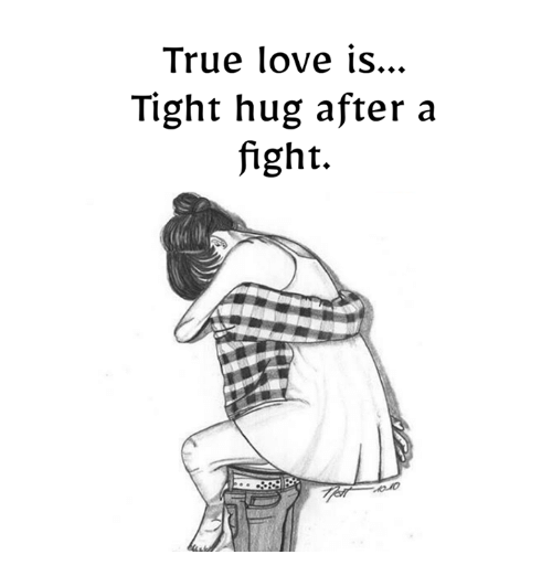 Love, Memes, and True: True love is..  Tight hug after a  fight.