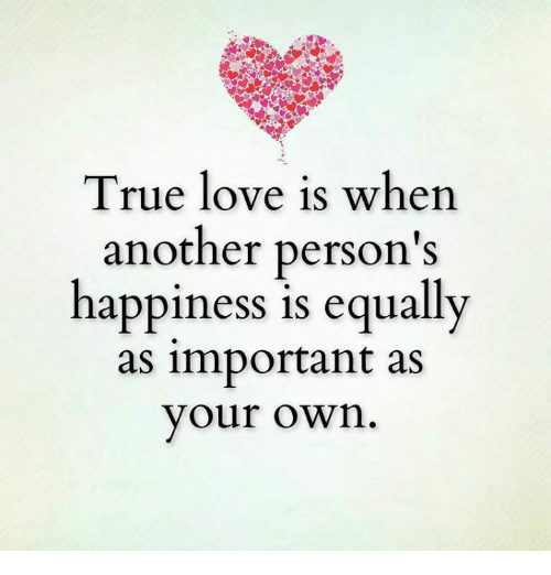 True love is when another persons happiness is equally as important love memes and true true love is when another persons happiness is equally altavistaventures Image collections