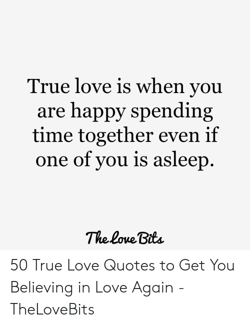 True Love Is When You Are Happy Spending Time Together Even ...