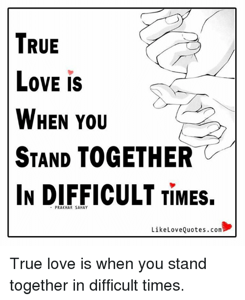True Love Is When You Stand Together In Difficult Times Like Love