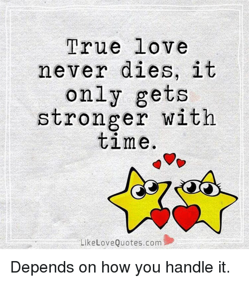 True Love Never Dies It Only Gets Stronger With Time Like Love