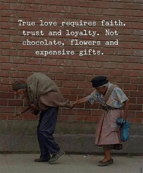 Love, True, and Chocolate: True love requires faith,  trust and loyalty, Not  chocolate, flowers and  expensive gifts.