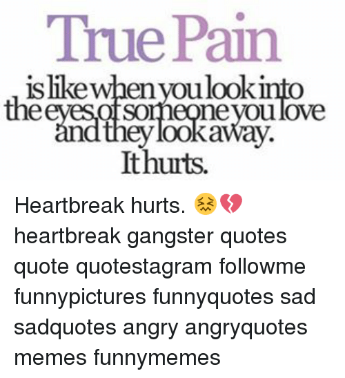 Gangster Quotes About Love Beauteous True Pain Is Likewhenyou Look Into Someone You Love Hey Looka