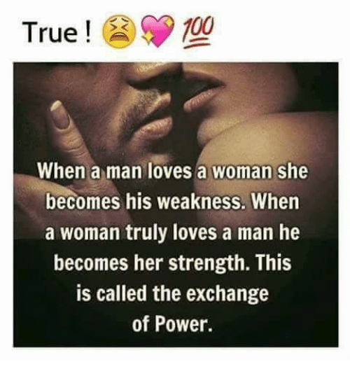 True100 True ! * When a Man Loves a Woman She Becomes His