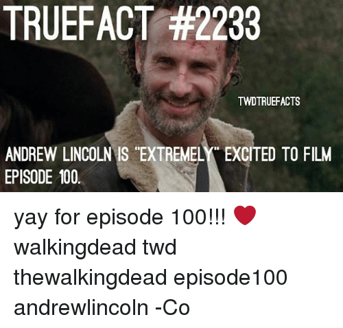 """Anaconda, Memes, and Lincoln: TRUEFACT #2233  TWDTRUEFACTS  ANDREW LINCOLN IS """"EXTREMELY EXCITED TO FILM  EPISODE 100 yay for episode 100!!! ❤ walkingdead twd thewalkingdead episode100 andrewlincoln -Co"""
