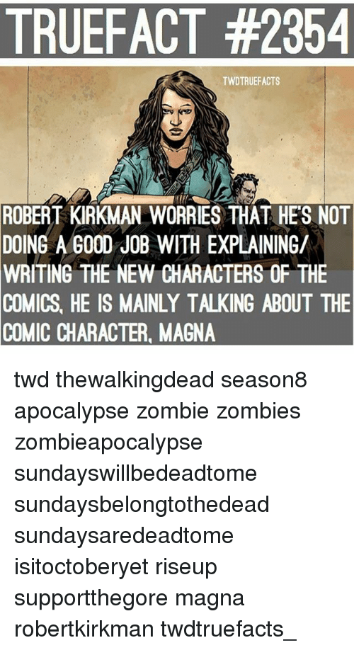 Memes, Zombies, and Good: TRUEFACT #2354  TWDTRUEFACTS  ROBERT KIRKMAN WORRIES THAT HES NOT  DOING  A GOOD JOB WITH EXPLAINING/  WRITING THE NEW CHARACTERS OF THE  COMICS, HE IS MAINLY TALKING ABOUT THE  COMIC CHARACTER, MAGNA twd thewalkingdead season8 apocalypse zombie zombies zombieapocalypse sundayswillbedeadtome sundaysbelongtothedead sundaysaredeadtome isitoctoberyet riseup supportthegore magna robertkirkman twdtruefacts_
