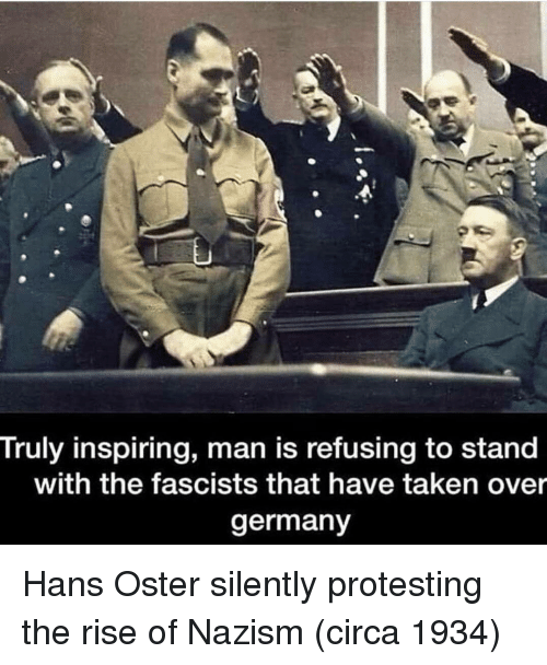 Taken, Germany, and Man: Truly inspiring, man is refusing to stand  with the fascists that have taken over  germany Hans Oster silently protesting the rise of Nazism (circa 1934)