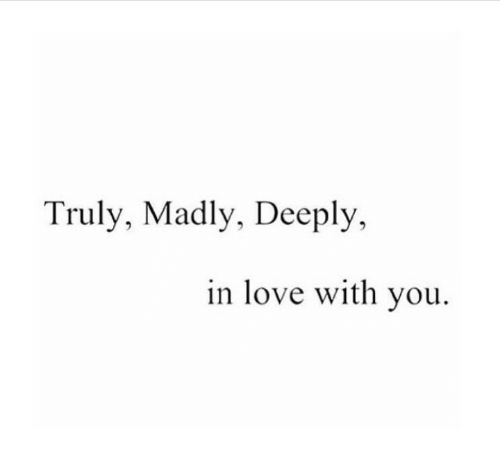 Love, Truly Madly Deeply, and In Love: Truly, Madly, Deeply,  in love with vou.