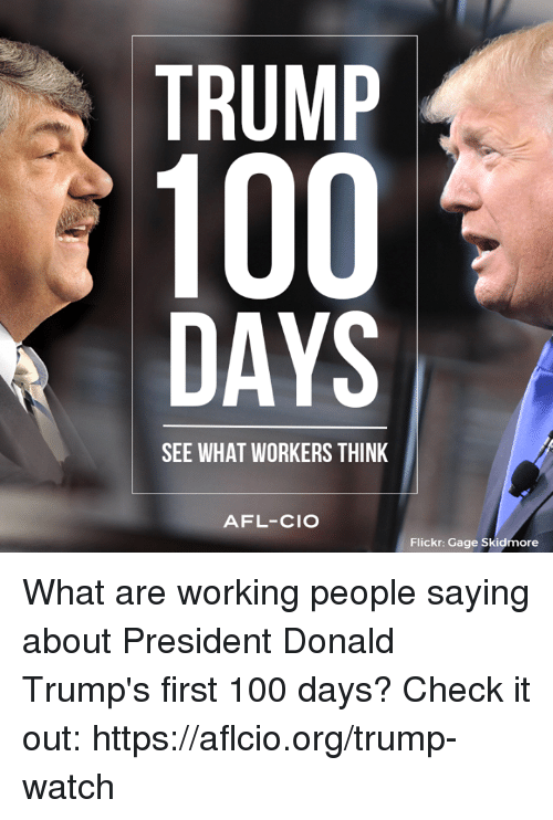 Anaconda, Memes, and Flickr: TRUMP 100 DAYS SEE WHAT WORKERS THINK AFL-