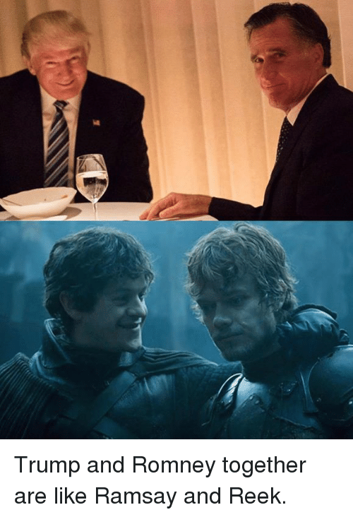 Trump And Romney Together Are Like Ramsay And Reek Meme On Meme
