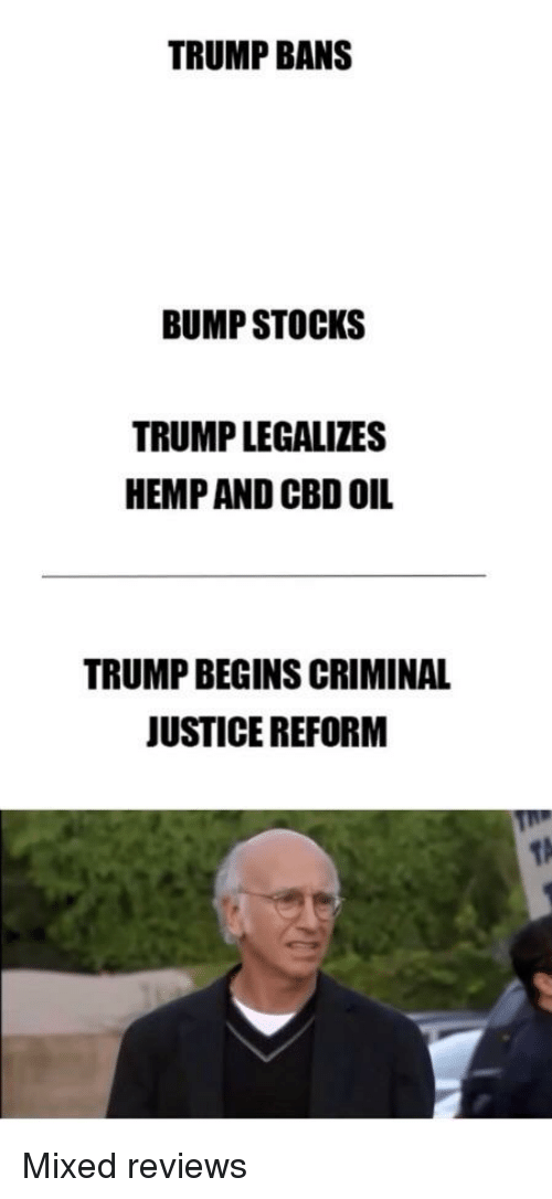 TRUMP BANS BUMP STOCKS TRUMP LEGALIZES HEMP AND CBD OIL