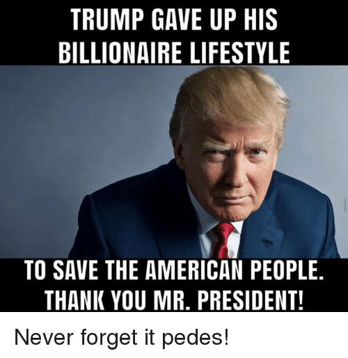 Thank You, American, and Lifestyle: TRUMP GAVE UP HIS  BILLIONAIRE LIFESTYLE  TO SAVE THE AMERICAN PEOPLE  THANK YOU MR. PRESIDENT!
