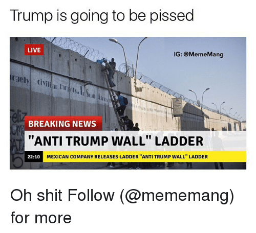 trump is going to be pissed live ig meme mang 13636475 25 best trump wall memes trumps wall memes, taff memes, trumped memes
