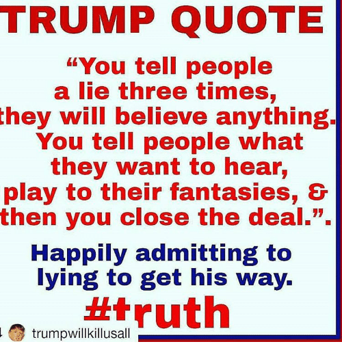 Trump Quote You Tell People A Lie Three Times They Will Believe