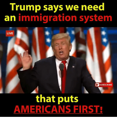 trump says we need an immigration system live subscribe that 12708878 ✅ 25 best memes about immigration immigration memes