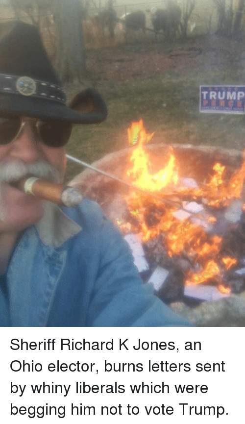 Ohio, Trump, and Dank Memes: TRUMP Sheriff Richard K Jones, an Ohio elector, burns letters sent by whiny liberals which were begging him not to vote Trump.