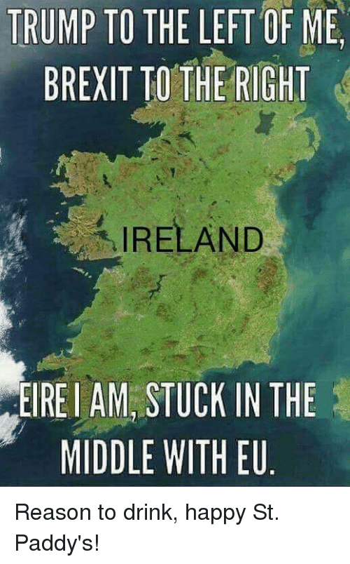 Trump to the left of me brexit to the right ireland eirei am stuck reddit right and stuck trump to the left of me brexit to gumiabroncs Choice Image