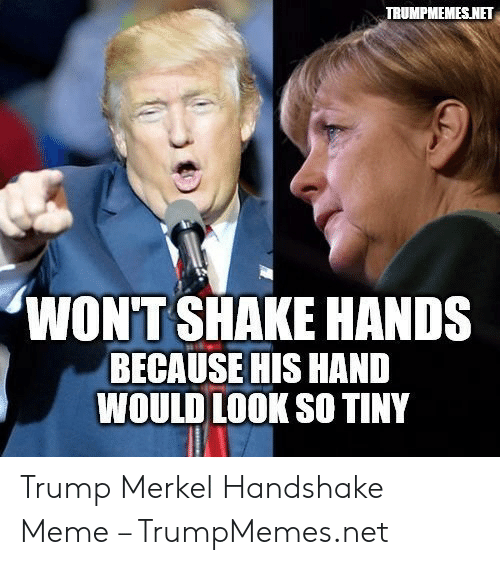 TRUMPMEMESNET WONT SHAKE HANDS BECAUSE HIS HAND WOULD LOOK ...