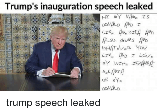 Memes, 🤖, and Leaks: Trump's inauguration speech leaked  I MY NAME IS  DONALD AND I  LIKE  CRTC  WD  WHATEVER  You  ND I Love  LIK  MY WIFE.  MELANI  OK BYE trump speech leaked