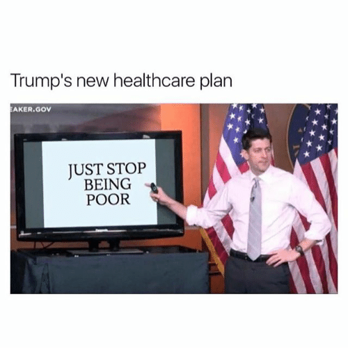 Memes, 🤖, and New: Trump's new healthcare plan  AKER GOV  JUST STOP  BEING  POOR