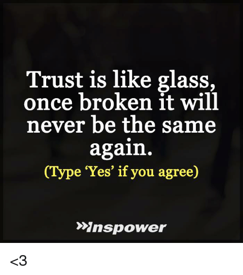 Trust 1s Like Glass Once Broken It Will Never Be the Same