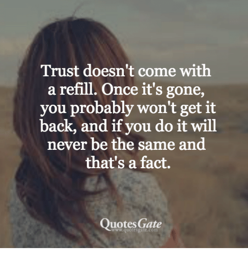 Trust Doesnt Come With A Refill Once Its Gone You Probably Wont