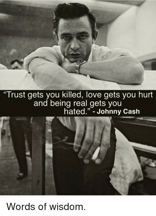 Trust Gets You Killed Love Gets You Hurt And Being Real Gets