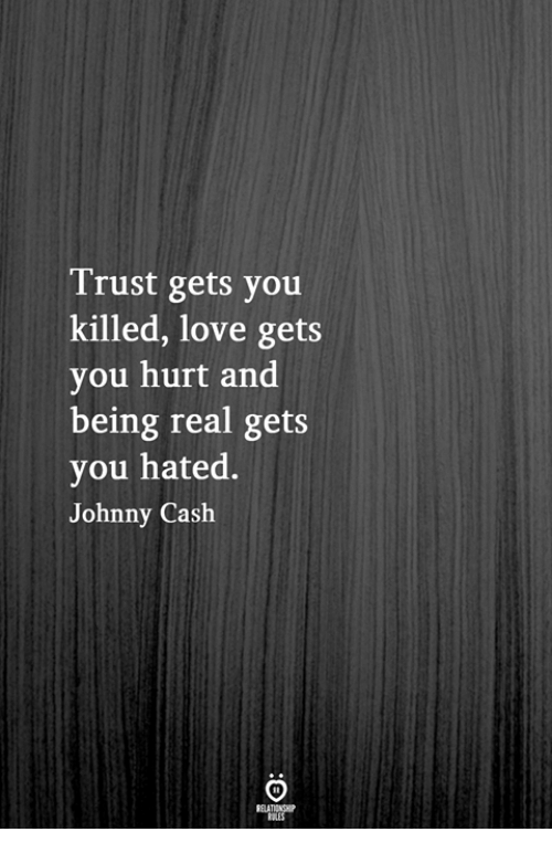 Trust Gets You Killed Love Gets You Hurt And Being Real Gets You Hated Johnny Cash Love Meme On Me Me
