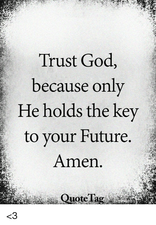 Trust God Because Only He Holds The Kev To Your Future Amen Quote
