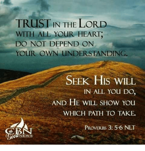 TRUST IN THE LORD WITH ALL YOUR HEART DO NOT DEPEND ON YOUR OWN