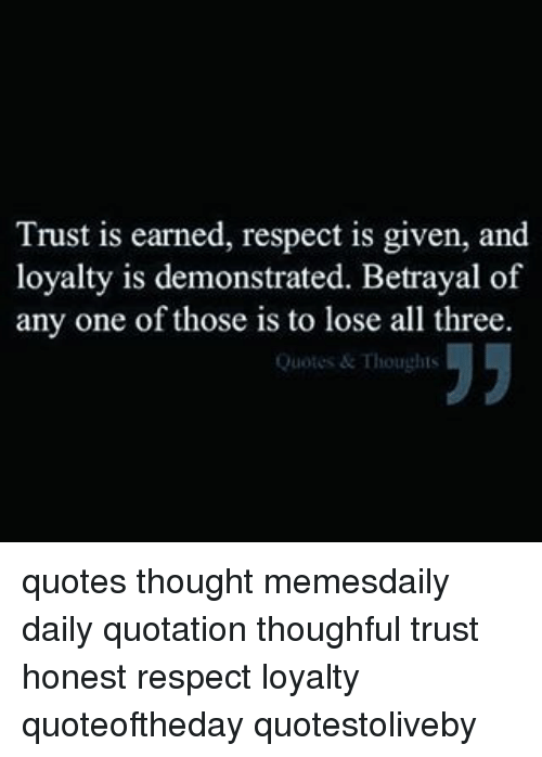Trust Is Earned Respect Is Given Loyalty Is Demonstrated Betrayal Of Delectable Quotes About Loyalty And Betrayal
