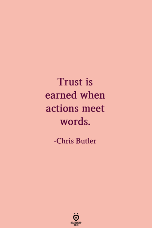 Butler, Words, and Trust: Trust is  earned when  actions meet  words  Chris Butler  TSHP