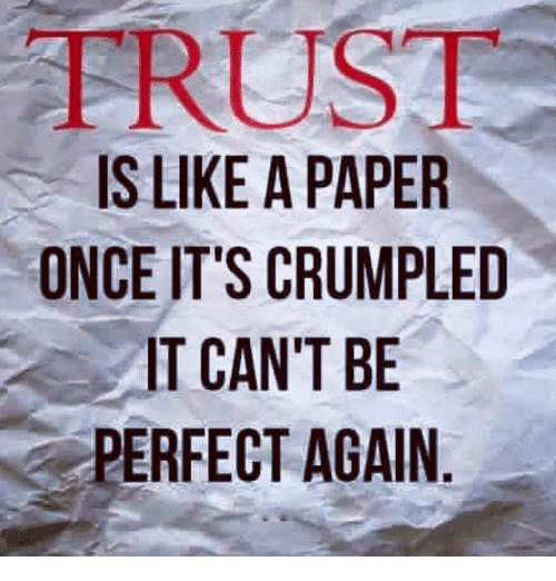 Trust Is Like A Paper Once Its Crumpled At Cant Be Perfect Again