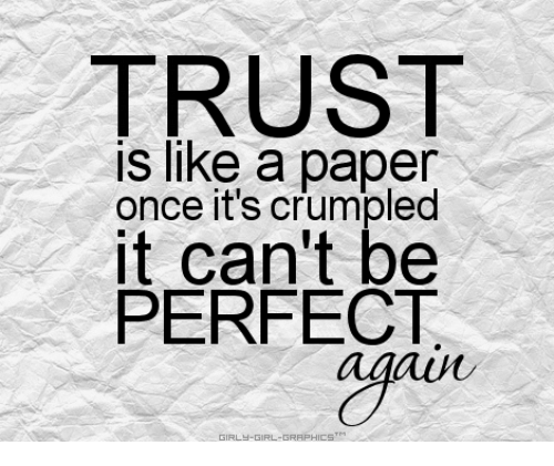 Trust Is Like A Paper Once Its Crumpled It Cant Be Perfect Aun