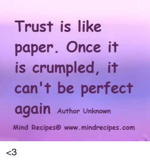 Trust Is Like Paper Once It Is Crumpled It Cant Be Perfect Again