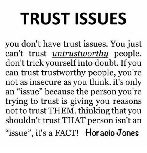 Why Not To Trust Men: TRUST ISSUES You Don't Have Trust Issues You Just Can't