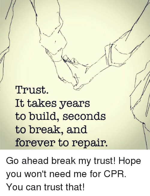 Trust It Takes Years To Build Seconds To Break And Forever To Repair