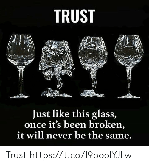 Never, Been, and Once: TRUST  Just like this glass,  once it's been broken,  it will never be the same. Trust https://t.co/l9poolYJLw