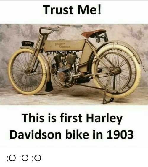 trust me 1900 this is first harley davidson bike in 1903 o o o