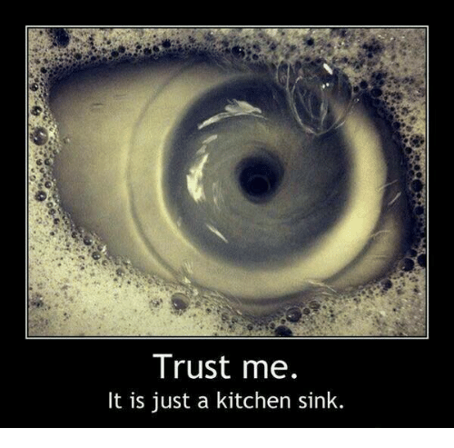 Trust Me It Is Just a Kitchen Sink | Meme on me.me
