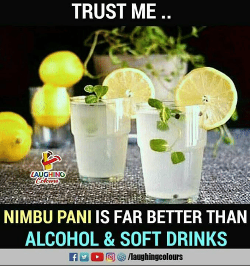 Alcohol, Indianpeoplefacebook, and Soft Drinks: TRUST ME  LAUGHING  NIMBU PANI IS FAR BETTER THAN  ALCOHOL &SOFT DRINKS