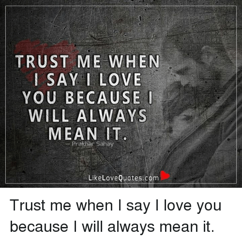 trust me when say i love you because i will always mean it prakhar