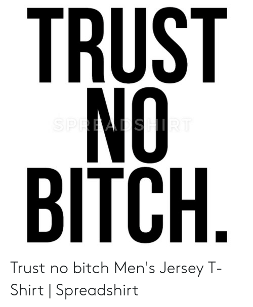 Trust No Bitch Trust No Bitch Mens Jersey T Shirt - roblox develop yok abs t shirt roblox free