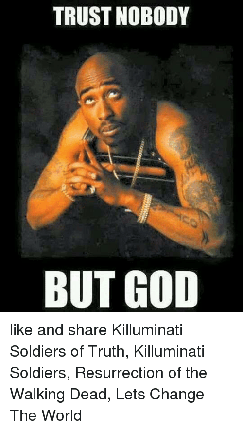 Trust Nobody But God Like And Share Killuminati Soldiers Of Truth