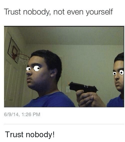 You Cant Trust Nobody Not Even Yourself Memorydefrag