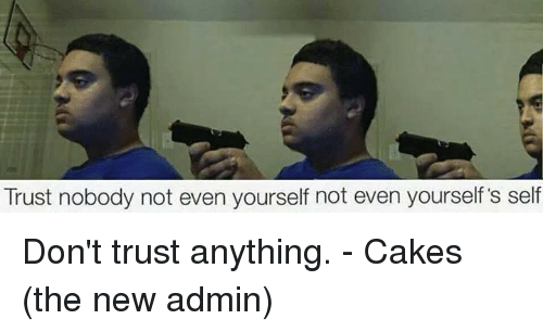 Trust Nobody Not Even Yourself Not Even Yourself S Self Dont Trust