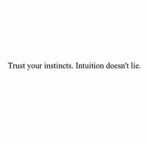 Intuition, Lie, and Trust: Trust your instincts. Intuition doesn't lie.