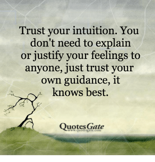 Trust Your Intuition You Don't Need to Explain or Justify Your